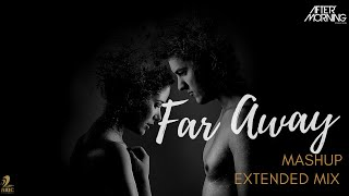 Far Away Mashup Extended Mix – Aftermorning Video HD
