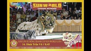 [Lion Dance] DINH TRẤN VÕ - Địa bửu - Giải LSR Sun World Đà Nẵng lần 1