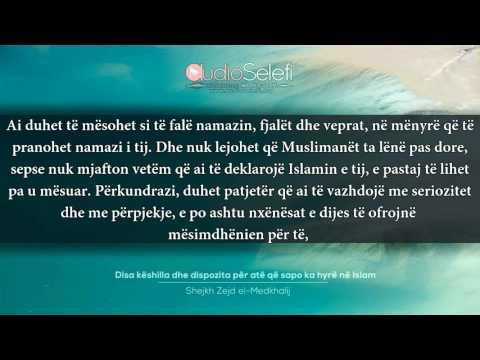 Disa këshilla dhe dispozita për atë që sapo ka hyrë në Islam - Shejkh Zejd el Medkhalij