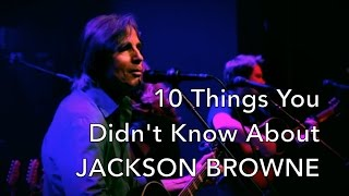 10 Things You Didn't Know About Jackson Browne