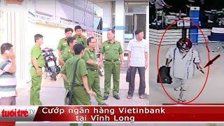 Cướp ngân hàng Vietinbank tại Vĩnh Long | Truyền Hình - Báo Tuổi Trẻ