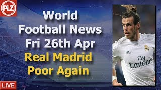 Real Madrid Play Poorly Again - Friday 26th April - PLZ World Football News