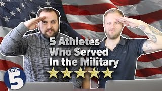 FAMOUS ATHLETES WHO SERVED THEIR COUNTRY! | Epic 5