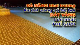 Đà Nẵng khai trương khách sạn DÁT VÀNG có bể bơi DÁT VÀNG lớn nhất THẾ GIỚI