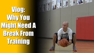 """Training For Basketball: Why I Took 3 Weeks Off From """"Basketball Drills"""" - NBA Training Tips"""