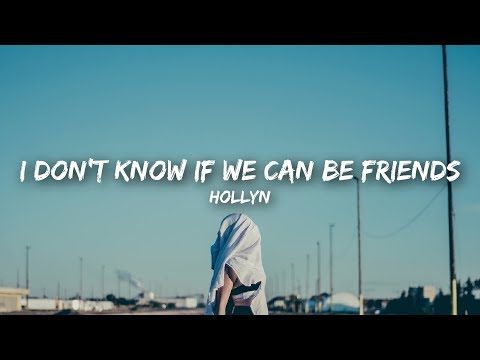 Hollyn - i don't know if we can be friends (Lyrics)