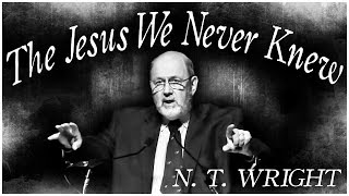 The Jesus We Never Knew | N.T. Wright