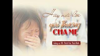Hãy nói lời yêu thương Cha Mẹ - Đại đức Thích Trúc Thái Minh