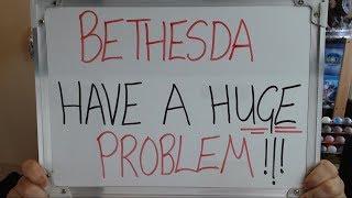 BETHESDA Have a HUGE PROBLEM !!