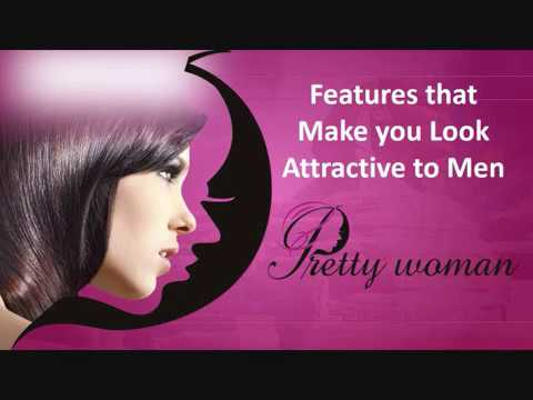 Features that Make you Look Attractive to Men