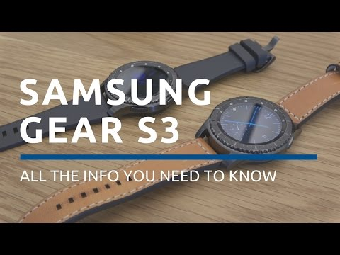 Samsung Gear S3:   All The Info You Need To Know