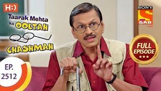 Taarak Mehta Ka Ooltah Chashmah - Ep 2512 - Full Episode - 17th July, 2018