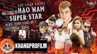 PHIM CA NHẠC HẠO NAM SUPER STAR | NGƯỜI TRONG GIANG HỒ 5 | LÂM CHẤN KHANG