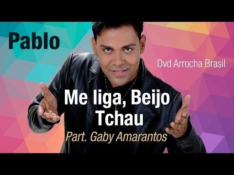 Baixar Pablo -- Me Liga, Beijo Tchau - Part. Gaby Amarantos (Dvd - Arrocha Brasil) Vídeo Oficial