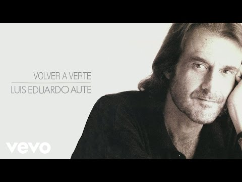 Luis Eduardo Aute - Volver a Verte (Audio)