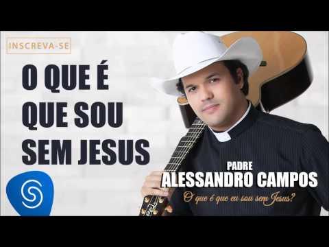 Baixar O Que é Que Eu Sou Sem Jesus - Padre Alessandro Campos (O Que é Que Eu Sou Sem Jesus?)