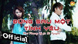Đứng Sau Một Tình Yêu - Mai Phương Vy ft. Bi Nguyễn [MV HD]