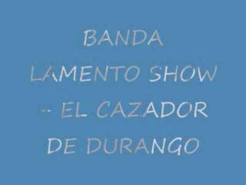 BANDA LAMENTO SHOW- EL CAZADOR DE DURANGO