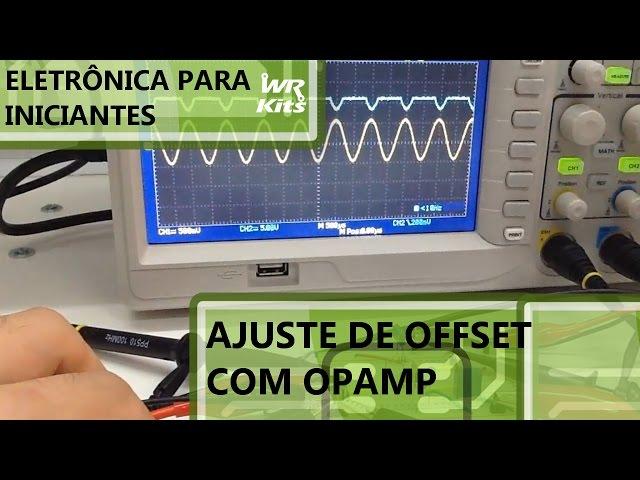 AJUSTE DE OFFSET DE UM SINAL COM OPAMP | Eletrônica para Iniciantes #058