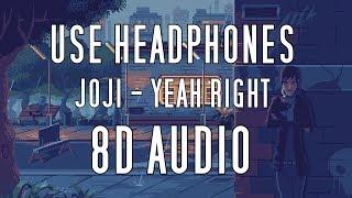 Joji - YEAH RIGHT (8D AUDIO)