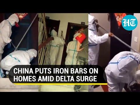 China: Officials hammer iron bars on homes amid Delta variant fear, videos go viral