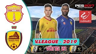 🔴 Nam Định vs Quảng Nam | Vòng 21 - V.League 2019 | PES V.league 2019 | PES 2017 (PC)