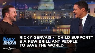 "Ricky Gervais - ""Child Support"" & A Few Brilliant People to Save the World 