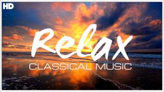 The Best Relaxing Classical Music Ever - Relaxation Meditation Focus Reading Tranquility