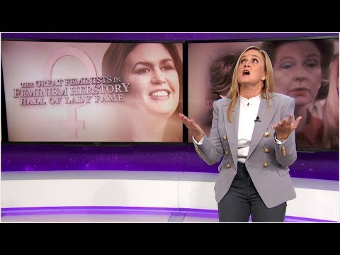 Greatest Feminists In Feminism Herstory: Sarah Sanders | May 2, 2018 Act 1 | Full Frontal on TBS