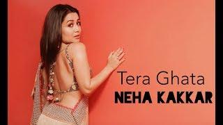 Tera Ghata – Neha Kakkar