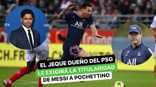 El jeque dueño del PSG le exigirá la titularidad de Messi a Pochettino