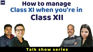 How to manage Class XI when you are in Class XII - Must Watch for JEE and NEET aspirants - Talk Show