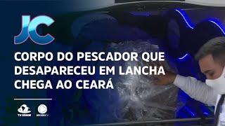 Corpo do pescador que desapareceu em lancha no Rio de Janeiro chega ao Ceará