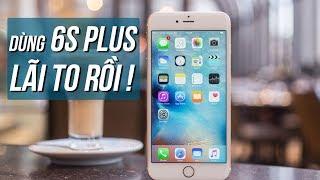 Ai đang dùng iPhone 6s Plus chắc chắn lãi to?