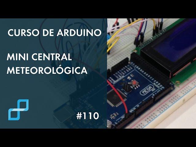 MINI CENTRAL METEOROLÓGICA (HARDWARE) | Curso de Arduino #110