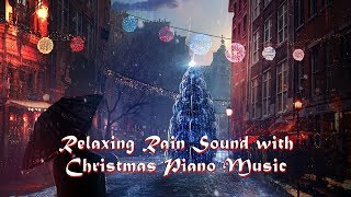 Relaxing Rain Sound with Christmas Piano Music Collection