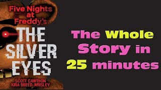 FNAF Silver Eyes The Whole Story in 25 minutes