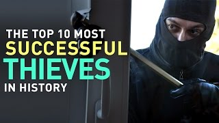Top 10 Most Successful Thieves in History