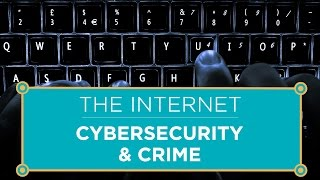 The Internet: Cybersecurity & Crime