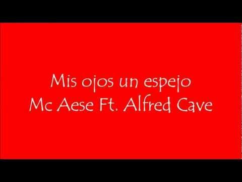 Mis Ojos Un Espejo - Mc Aese Ft. Alfred Cave LETRA
