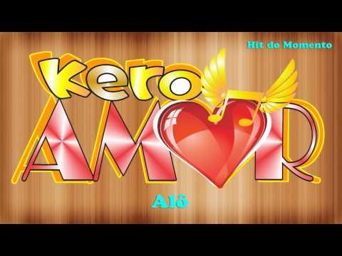 Baixar Grupo Kero Amor - Alô (Amor fala comigo) OFICIAL