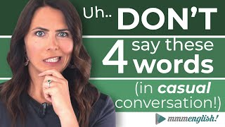 DON'T USE These Words in Casual English Conversations!