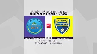 Trực Tiếp | Sanna Khánh Hòa vs FLC Thanh Hóa | Đấu bù Vòng 1 V.League 2018