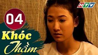 Khóc Thầm - Tập 4 | HTV Phim Tình Cảm Việt Nam Hay Nhất 2019