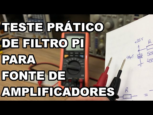 TESTE PRÁTICO DE FILTRO PI PARA FONTES DE AMPLIFICADORES