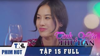 TÌNH YÊU VÀ THÙ HẬN - Tập 15 | Phim Trung Quốc Thái Lan Lồng Tiếng