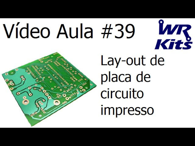 LAY-OUT DE PLACAS DE CIRCUITO IMPRESSO | Vídeo Aula #39