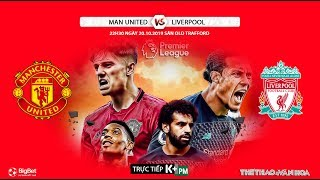 [TRỰC TIẾP] MU vs Liverpool (22h30 ngày 20/10). Soi kèo vòng 9 Giải ngoại hạng Anh. Trực tiếp K+PM