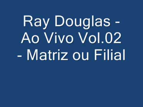 Baixar Ray Douglas   Ao Vivo Vol 02   Matriz ou Filial