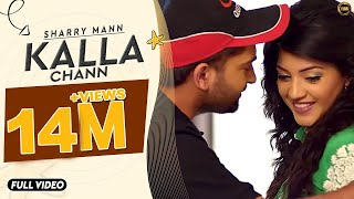 Kalla Chann | Sharry Mann | Full Official Video | YAR | Blockbuster Song 2016